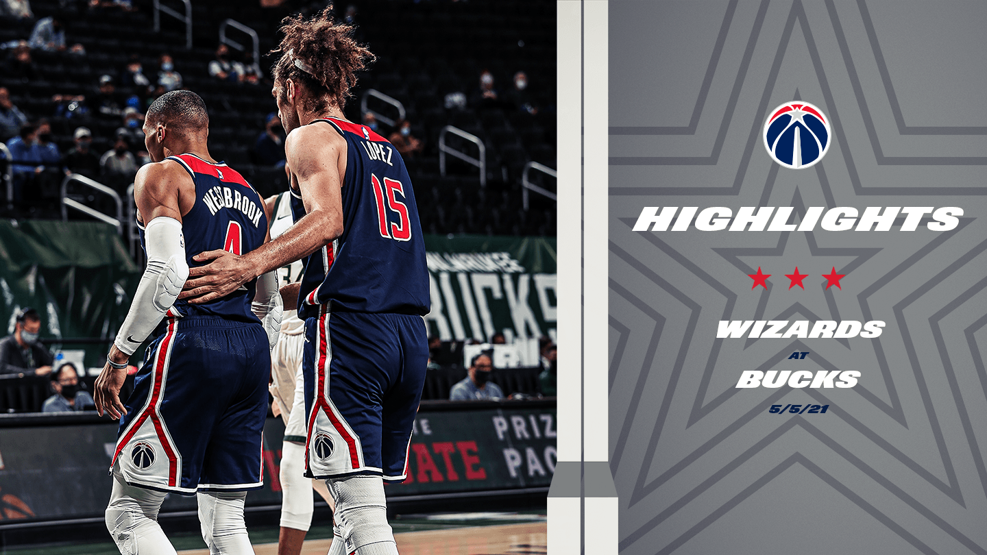 Highlights: Wizards at Bucks - 5/5/21